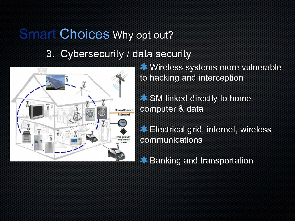 Smart Choices Why opt out? 3. Cybersecurity / data security Wireless systems more vulnerable