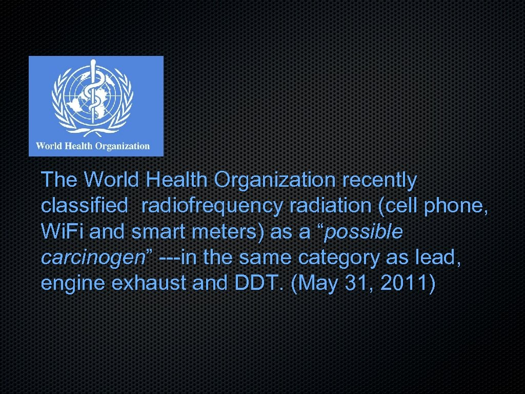 The World Health Organization recently classified radiofrequency radiation (cell phone, Wi. Fi and smart