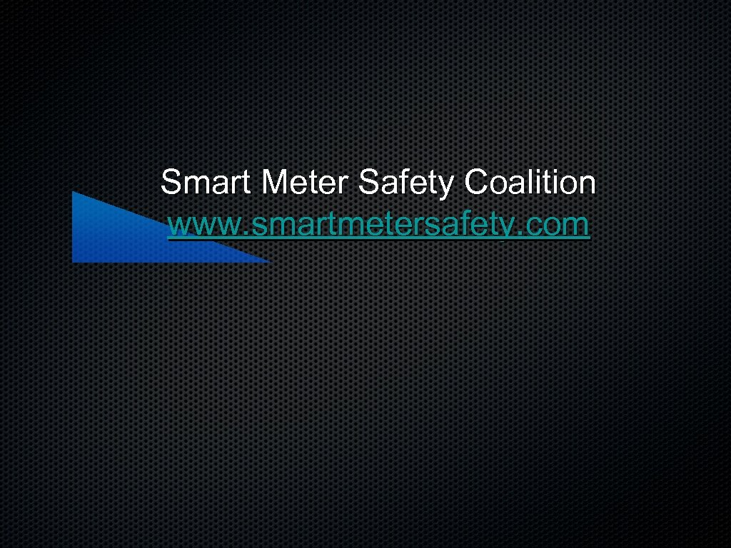 Smart Meter Safety Coalition www. smartmetersafety. com