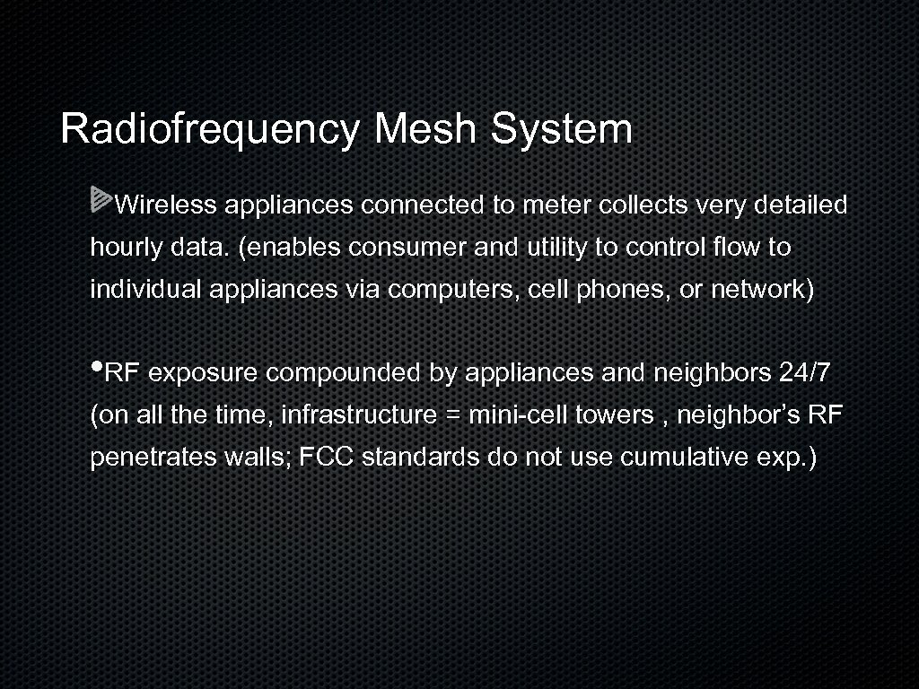 Radiofrequency Mesh System Wireless appliances connected to meter collects very detailed hourly data. (enables