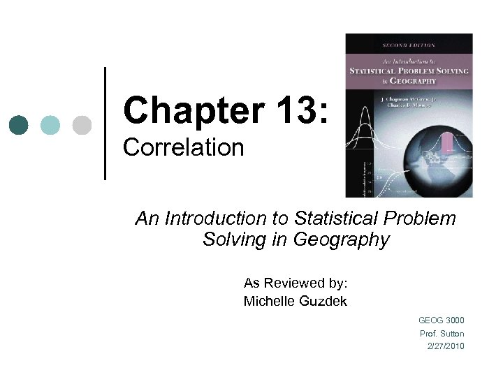 Chapter 13: Correlation An Introduction to Statistical Problem Solving in Geography As Reviewed by: