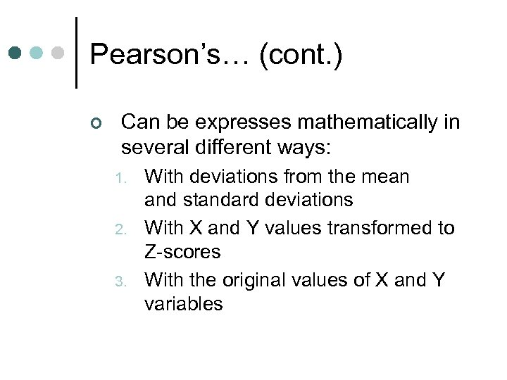 Pearson's… (cont. ) ¢ Can be expresses mathematically in several different ways: 1. 2.