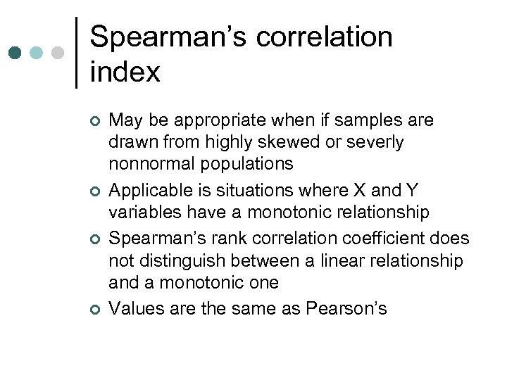 Spearman's correlation index ¢ ¢ May be appropriate when if samples are drawn from