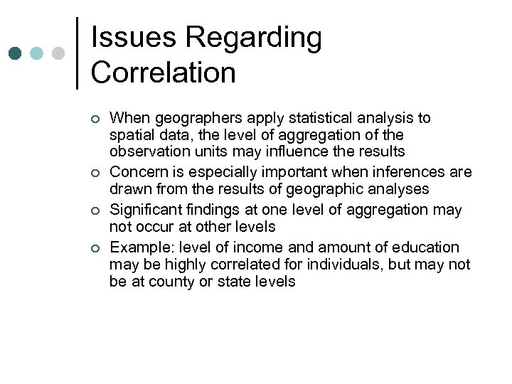 Issues Regarding Correlation ¢ ¢ When geographers apply statistical analysis to spatial data, the