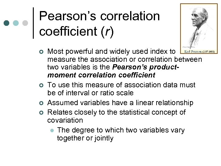 Pearson's correlation coefficient (r) ¢ ¢ Most powerful and widely used index to measure
