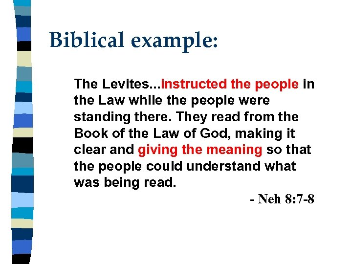 Biblical example: The Levites. . . instructed the people in the Law while the