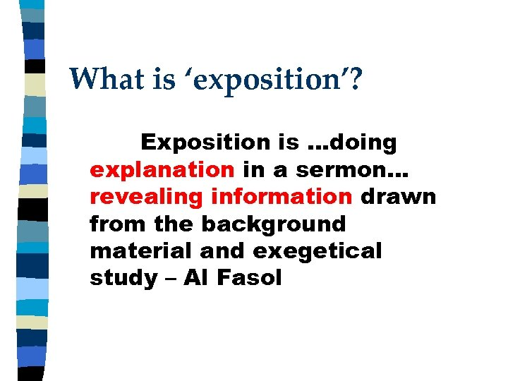 What is 'exposition'? Exposition is …doing explanation in a sermon… revealing information drawn from