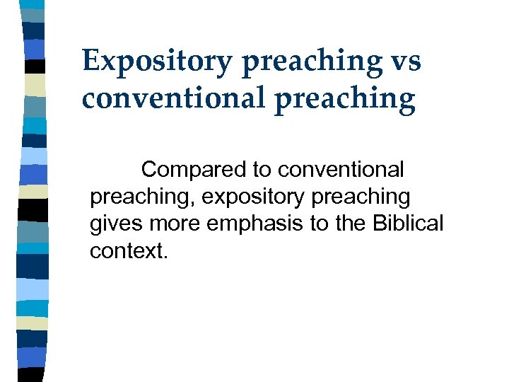 Expository preaching vs conventional preaching Compared to conventional preaching, expository preaching gives more emphasis