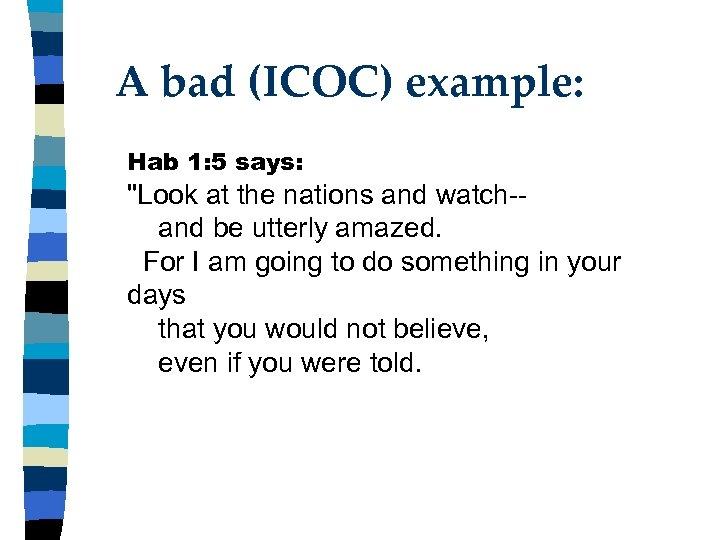 A bad (ICOC) example: Hab 1: 5 says: