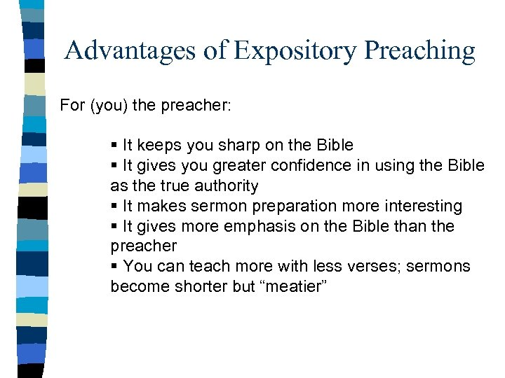 Advantages of Expository Preaching For (you) the preacher: § It keeps you sharp on