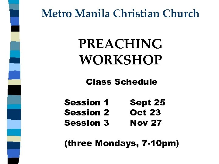Metro Manila Christian Church PREACHING WORKSHOP Class Schedule Session 1 Session 2 Session 3