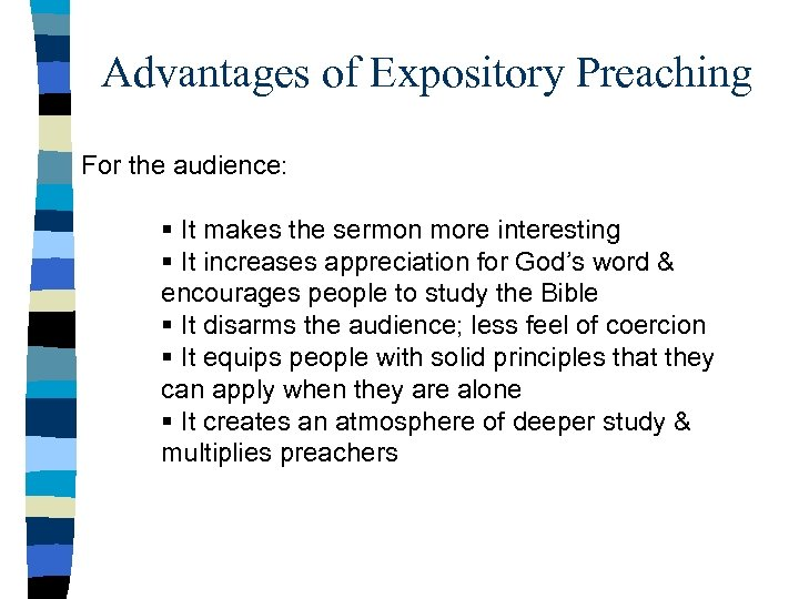 Advantages of Expository Preaching For the audience: § It makes the sermon more interesting