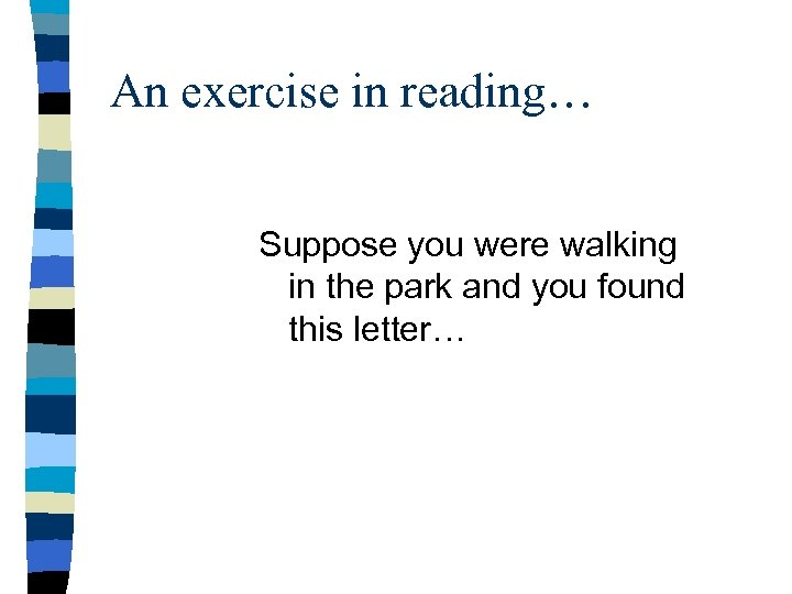 An exercise in reading… Suppose you were walking in the park and you found