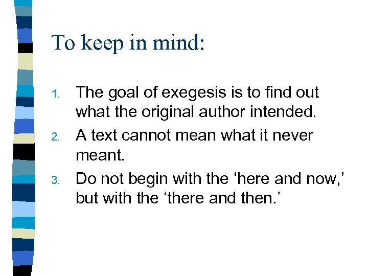 To keep in mind: 1. 2. 3. The goal of exegesis is to find