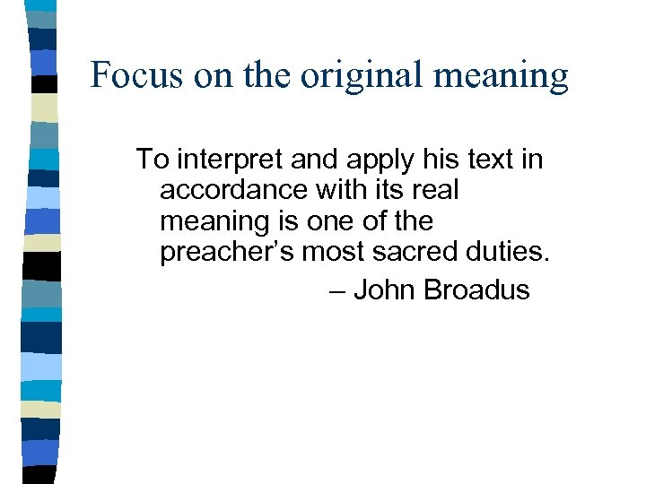Focus on the original meaning To interpret and apply his text in accordance with