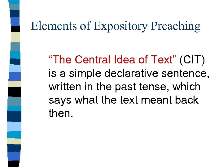 """Elements of Expository Preaching """"The Central Idea of Text"""" (CIT) is a simple declarative"""