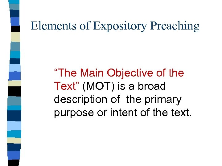 """Elements of Expository Preaching """"The Main Objective of the Text"""" (MOT) is a broad"""