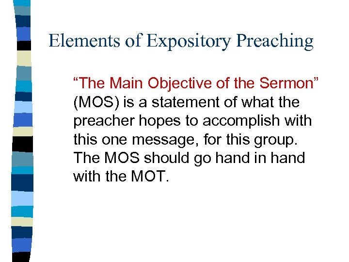 """Elements of Expository Preaching """"The Main Objective of the Sermon"""" (MOS) is a statement"""