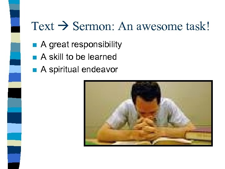 Text Sermon: An awesome task! n n n A great responsibility A skill to