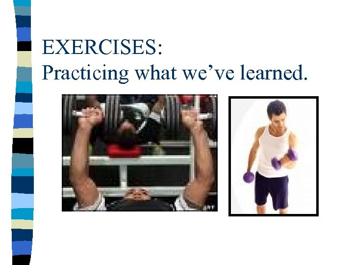 EXERCISES: Practicing what we've learned.