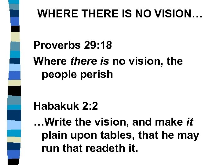 WHERE THERE IS NO VISION… Proverbs 29: 18 Where there is no vision, the