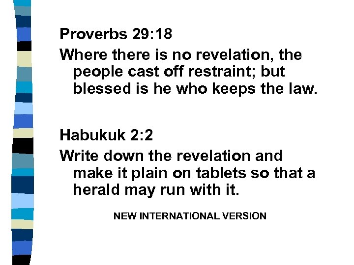 Proverbs 29: 18 Where there is no revelation, the people cast off restraint; but
