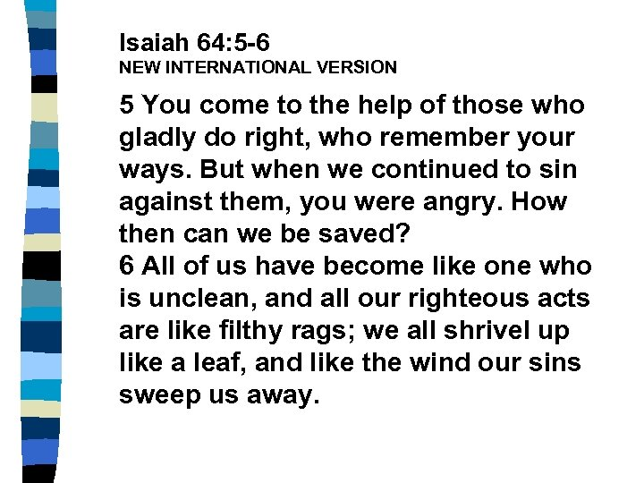 Isaiah 64: 5 -6 NEW INTERNATIONAL VERSION 5 You come to the help of