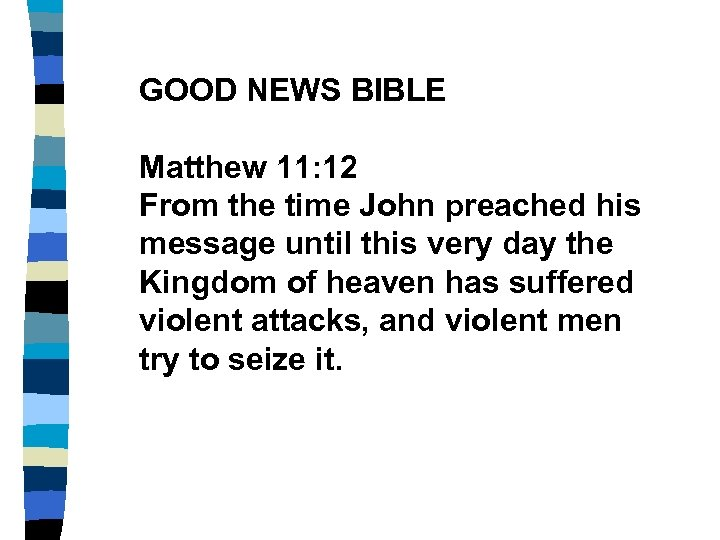 GOOD NEWS BIBLE Matthew 11: 12 From the time John preached his message until