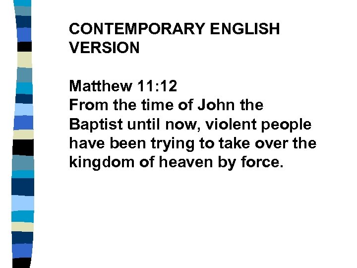 CONTEMPORARY ENGLISH VERSION Matthew 11: 12 From the time of John the Baptist until