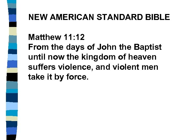 NEW AMERICAN STANDARD BIBLE Matthew 11: 12 From the days of John the Baptist