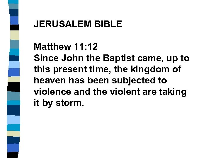 JERUSALEM BIBLE Matthew 11: 12 Since John the Baptist came, up to this present