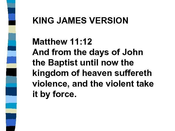 KING JAMES VERSION Matthew 11: 12 And from the days of John the Baptist