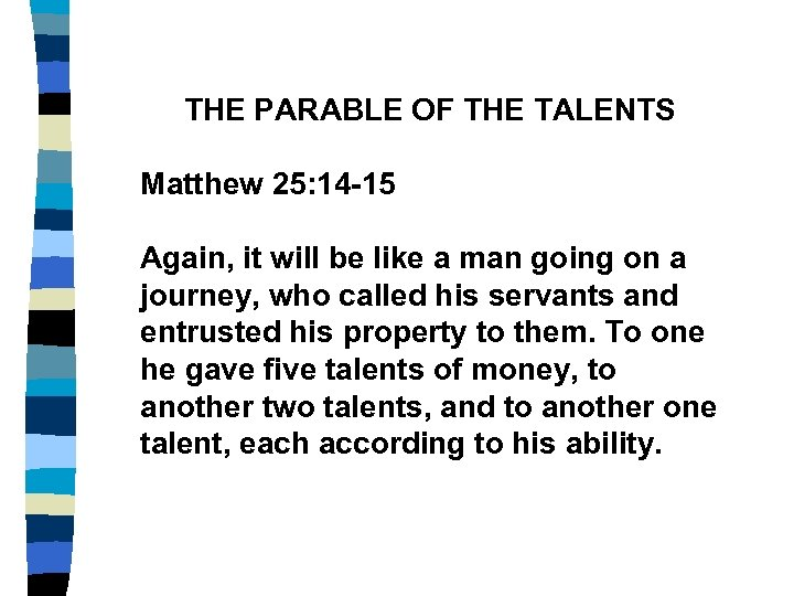 THE PARABLE OF THE TALENTS Matthew 25: 14 -15 Again, it will be like
