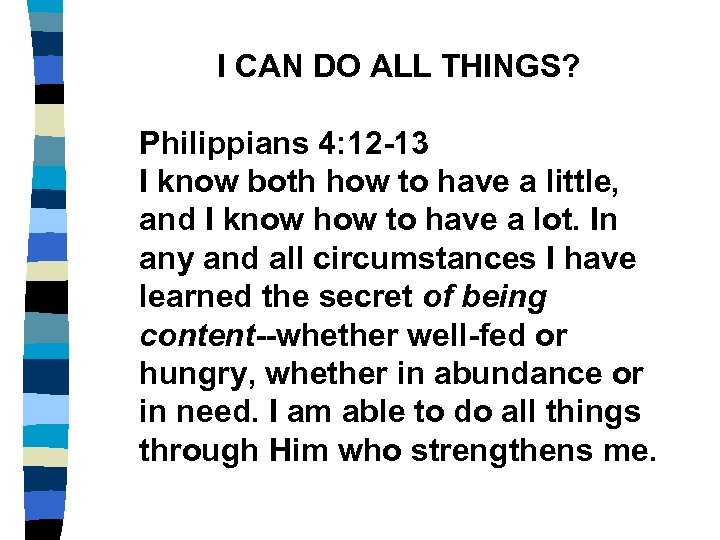 I CAN DO ALL THINGS? Philippians 4: 12 -13 I know both how to