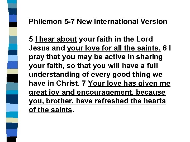 Philemon 5 -7 New International Version 5 I hear about your faith in the