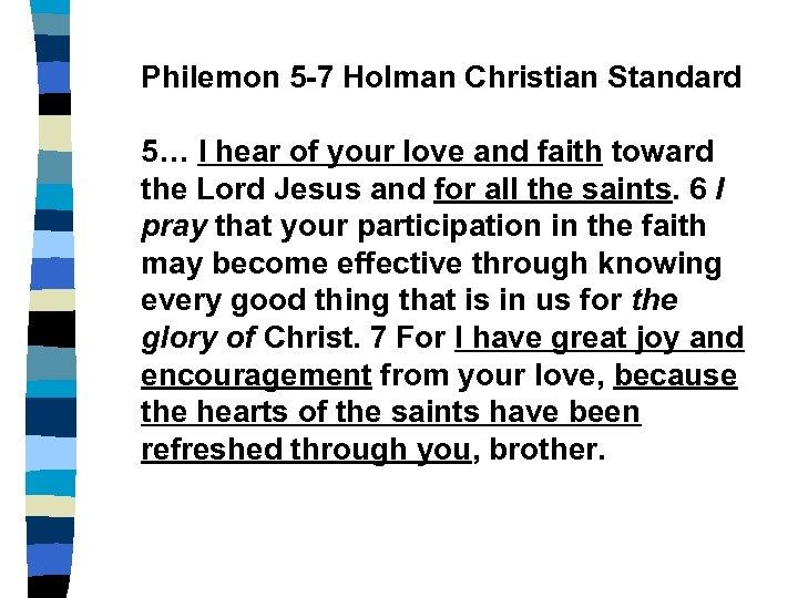 Philemon 5 -7 Holman Christian Standard 5… I hear of your love and faith