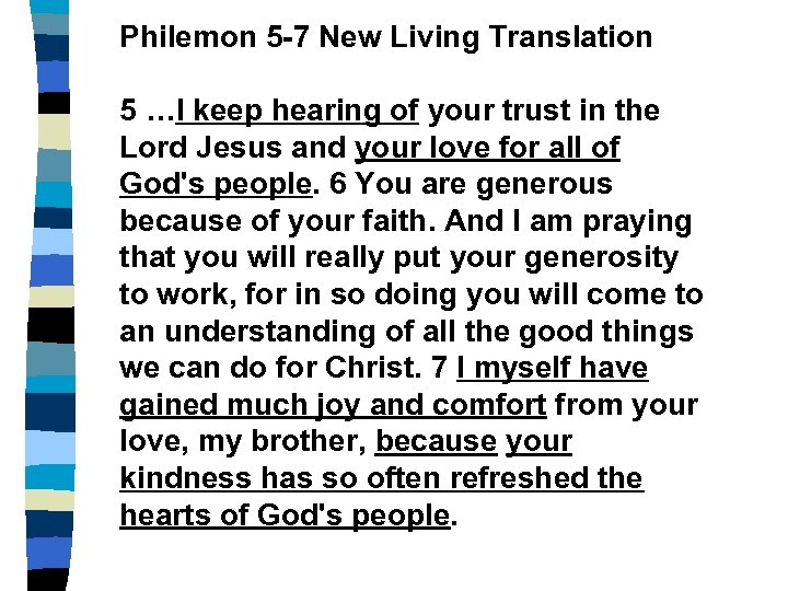 Philemon 5 -7 New Living Translation 5 …I keep hearing of your trust in