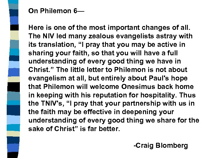 On Philemon 6— Here is one of the most important changes of all. The