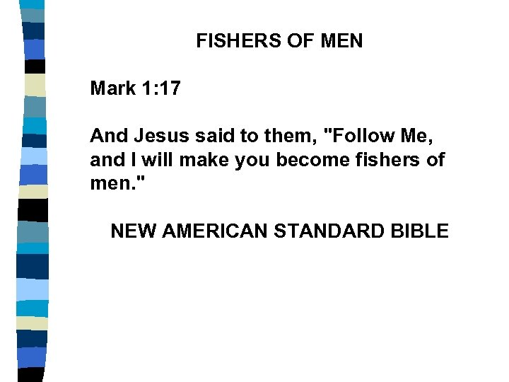FISHERS OF MEN Mark 1: 17 And Jesus said to them,