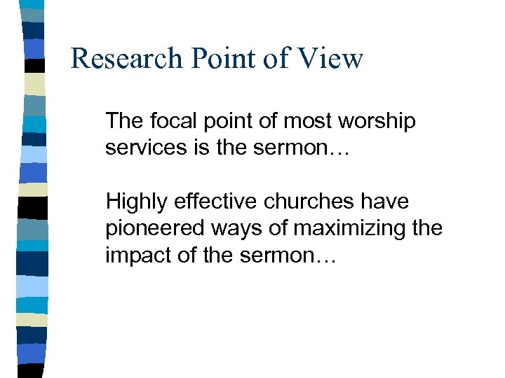 Research Point of View The focal point of most worship services is the sermon…