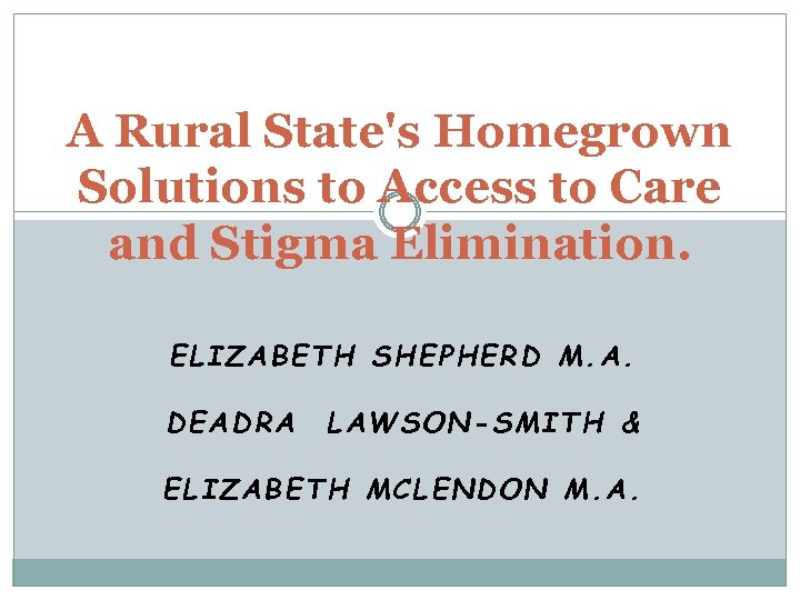 A Rural State's Homegrown Solutions to Access to Care and Stigma Elimination. ELIZABETH SHEPHERD