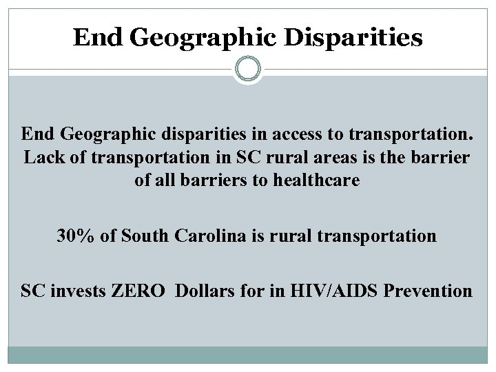 End Geographic Disparities End Geographic disparities in access to transportation. Lack of transportation in