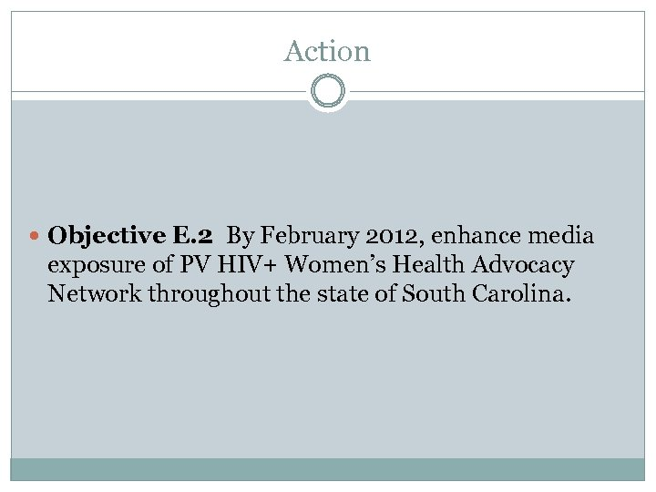 Action Objective E. 2 By February 2012, enhance media exposure of PV HIV+ Women's