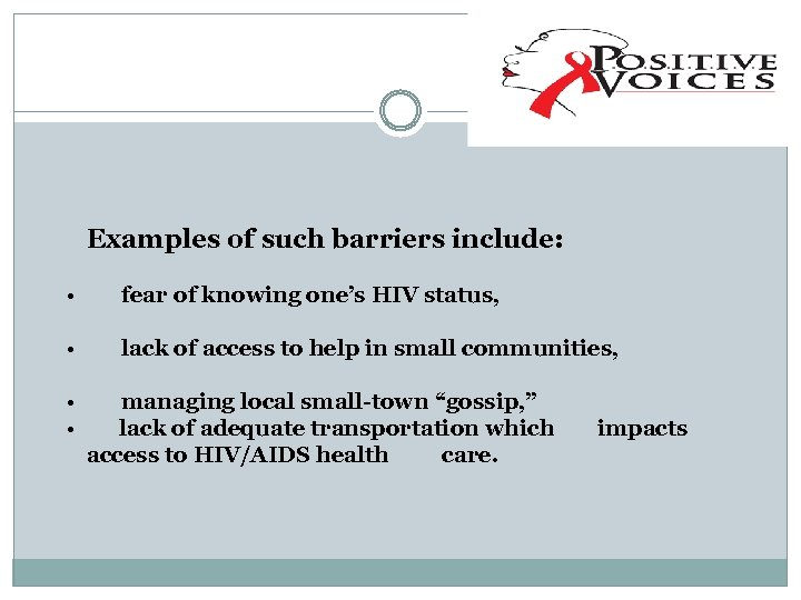 Examples of such barriers include: • fear of knowing one's HIV status, • lack