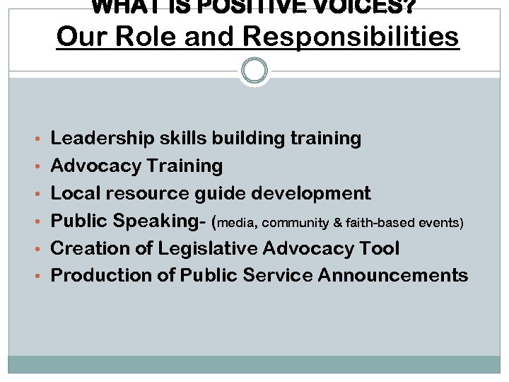 WHAT IS POSITIVE VOICES? Our Role and Responsibilities • Leadership skills building training •