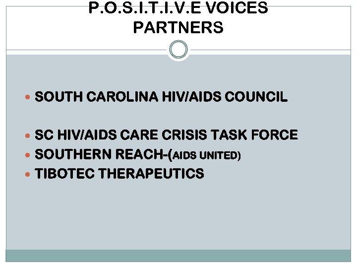 P. O. S. I. T. I. V. E VOICES PARTNERS SOUTH CAROLINA HIV/AIDS COUNCIL