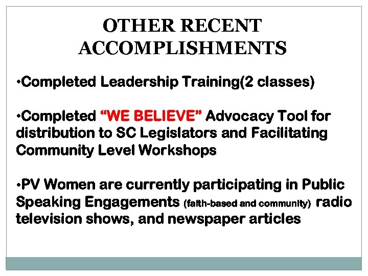 """OTHER RECENT ACCOMPLISHMENTS • Completed Leadership Training(2 classes) • Completed """"WE BELIEVE"""" Advocacy Tool"""