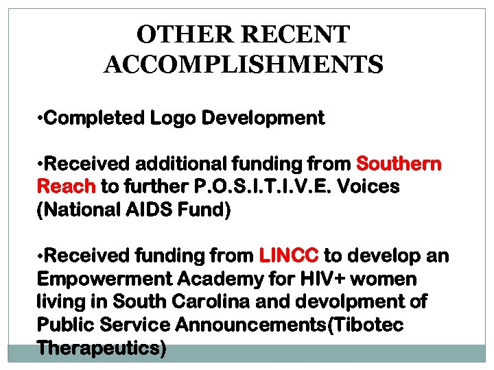 OTHER RECENT ACCOMPLISHMENTS • Completed Logo Development • Received additional funding from Southern Reach