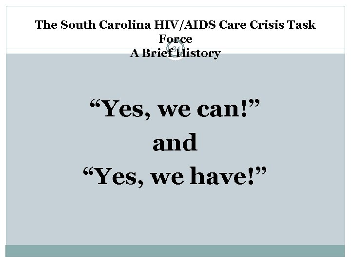 """The South Carolina HIV/AIDS Care Crisis Task Force 34 A Brief History """"Yes, we"""