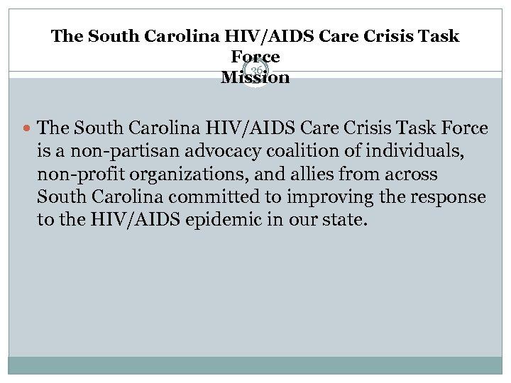 The South Carolina HIV/AIDS Care Crisis Task Force 36 Mission The South Carolina HIV/AIDS